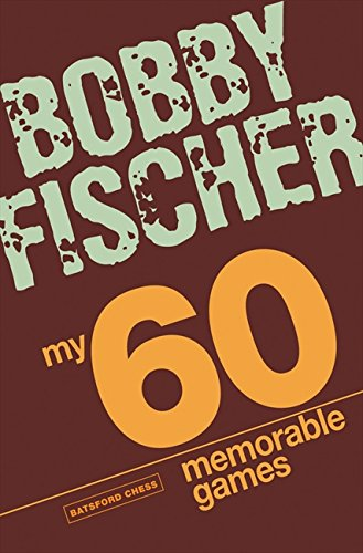 Fischer, B: My 60 Memorable Games: chess tactics, chess strategies with Bobby Fischer