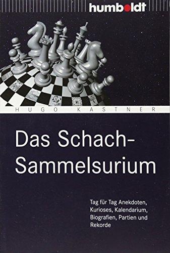 Das Schach-Sammelsurium: Tag für Tag Anekdoten, Kurioses, Kalendarium, Biografien, Partien und Rekorde (humboldt - Freizeit & Hobby)