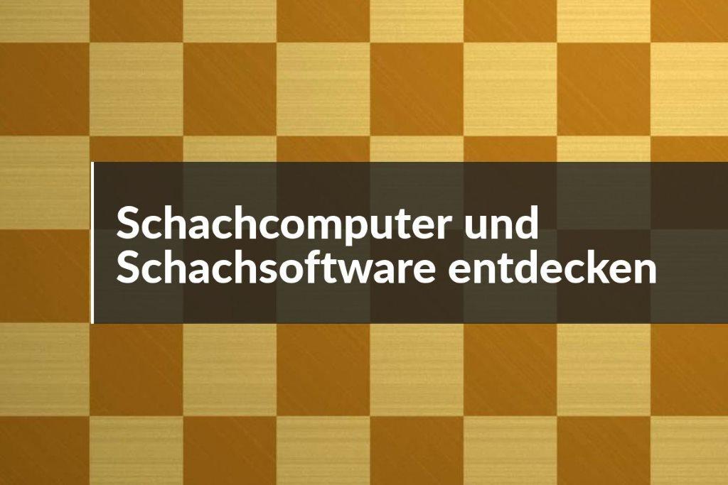 Schachcomputer und Schachsoftware entdecken